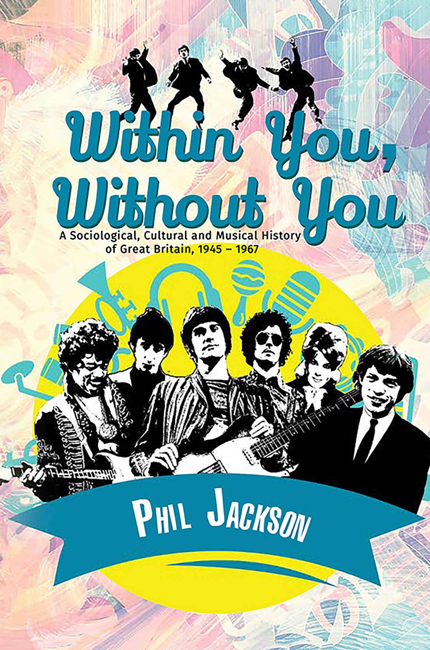 Within You, Without You: A Sociological, Cultural and Musical History of Great Britain, 1945 – 1967