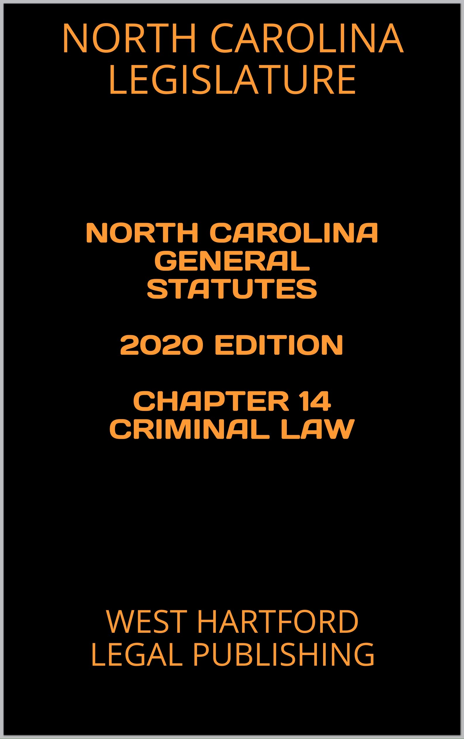 NORTH CAROLINA GENERAL STATUTES 2020 EDITION CHAPTER 14 CRIMINAL LAW: WEST HARTFORD LEGAL PUBLISHING