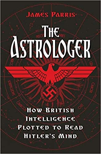 The Astrologer: How British Intelligence Plotted to Read Hitler's Mind