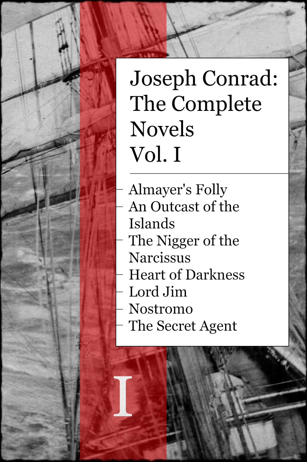Joseph Conrad: The Complete Novels Vol. I: Almayer's Folly, An Outcast of the Islands, The Nigger Of The Narcissus, Heart of Darkness, Lord Jim, Nostromo, and The Secret Agent