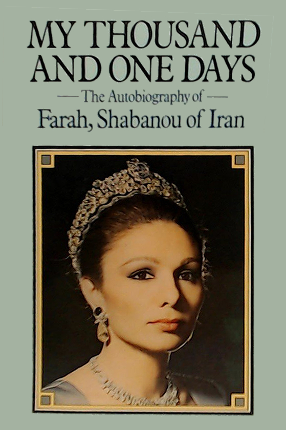 My Thousand and One Days: The Autobiography of Farah, Shabanou of Iran