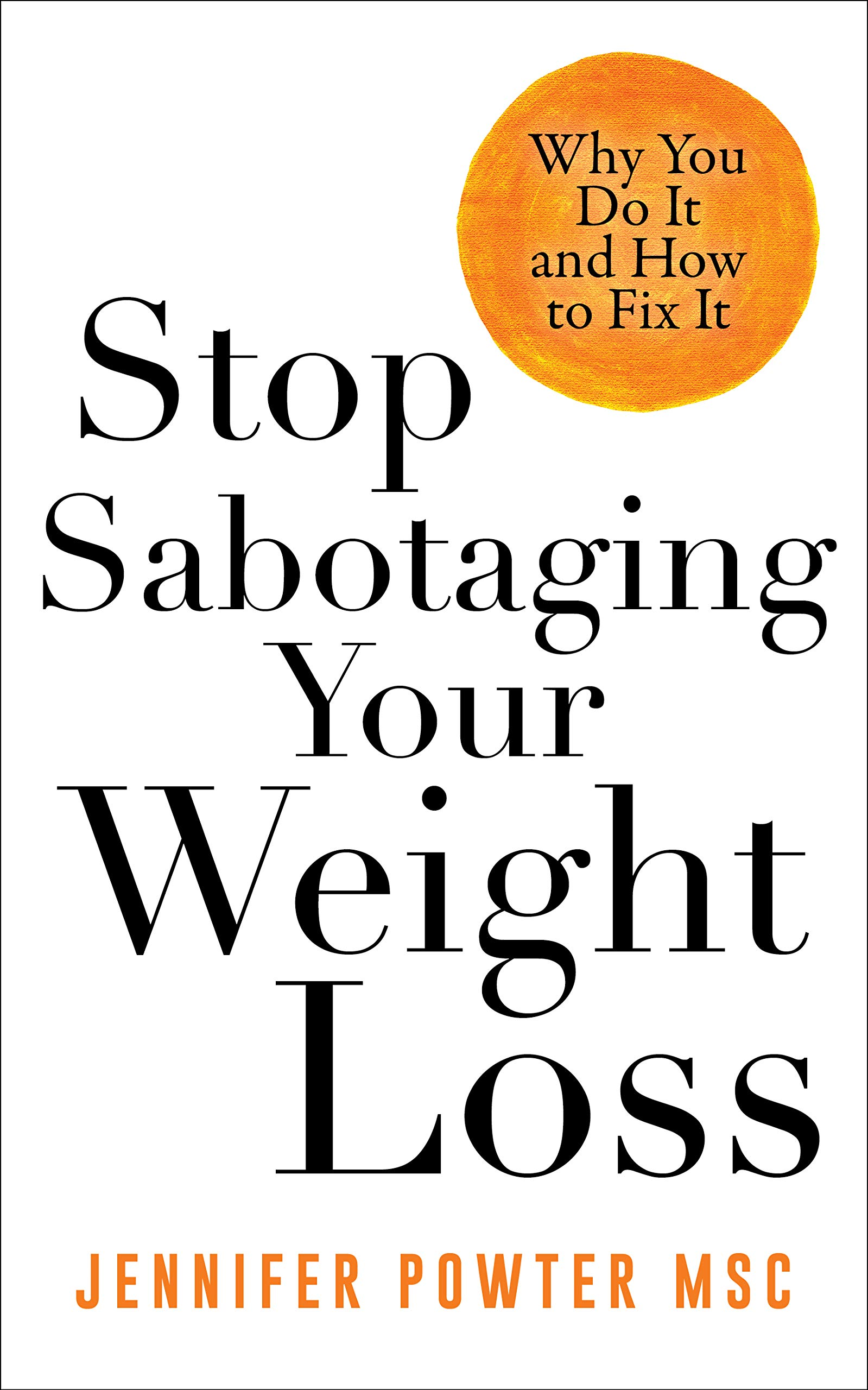 Stop Sabotaging Your Weight Loss: Why You Do It and How to Fix It