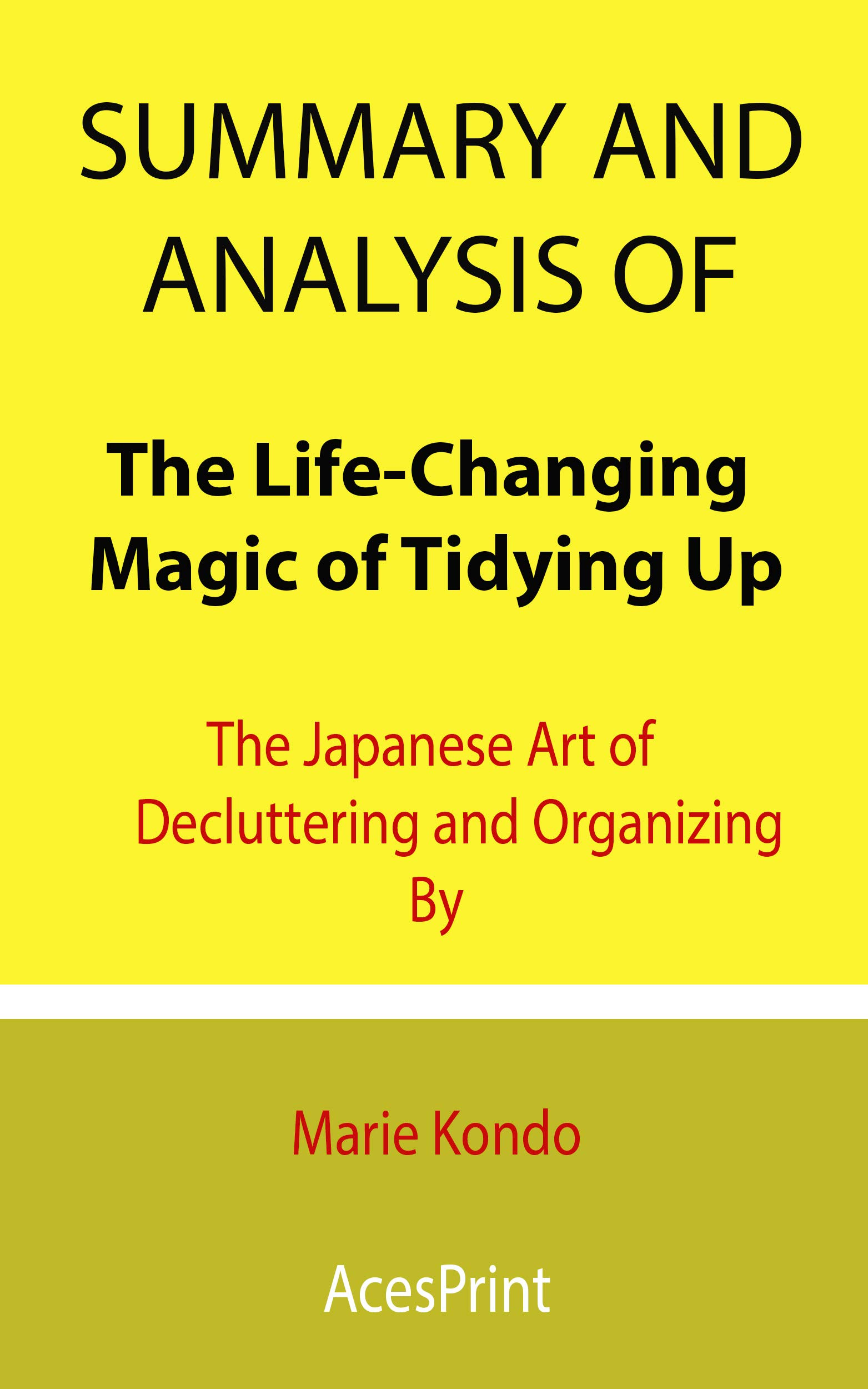 Summary and Analysis of The Life-Changing Magic of Tidying Up: The Japanese Art of Decluttering and Organizing By Marie Kondo