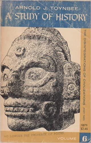 A Study of History, Vol 6: The Disintegrations of Civilizations 2