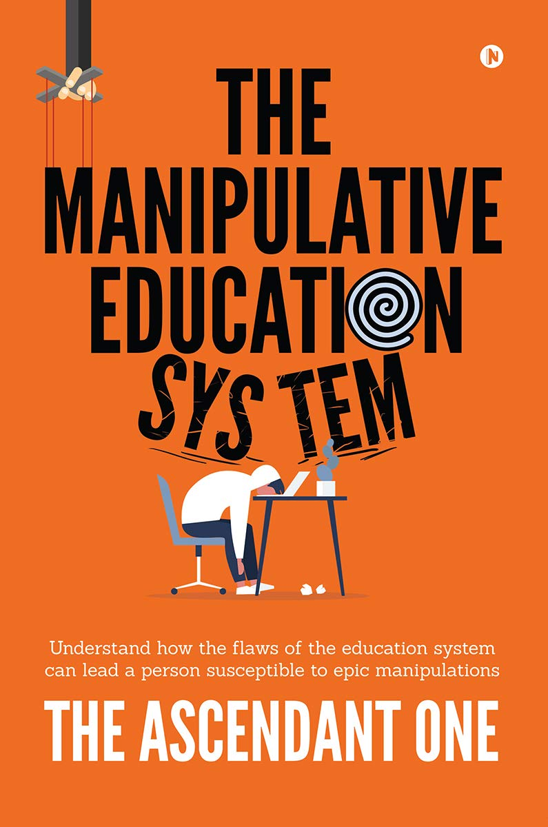 The Manipulative Education System : Understand how the flaws of the education system can lead a person susceptible to epic manipulations