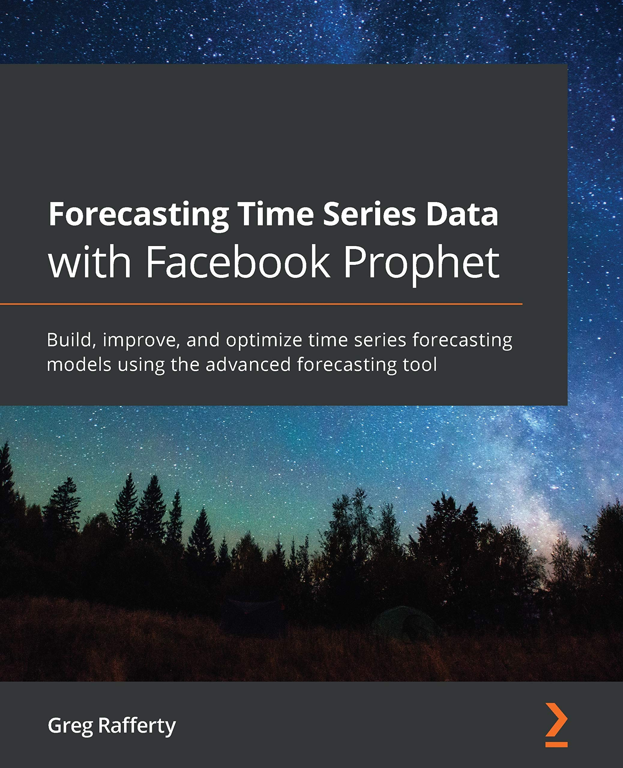 Forecasting Time Series Data with Facebook Prophet: Build, improve, and optimize time series forecasting models using the advanced forecasting tool