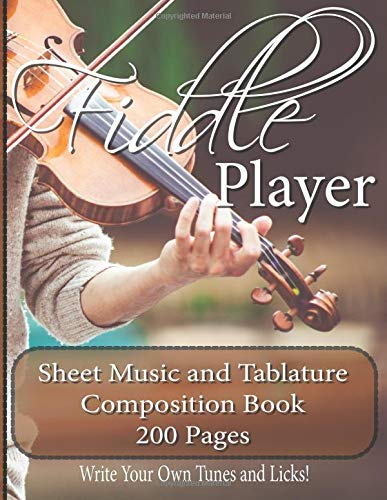 Fiddle Player Music and Tablature Composition Book - 200 Pages: Write Your Own Tunes and Licks