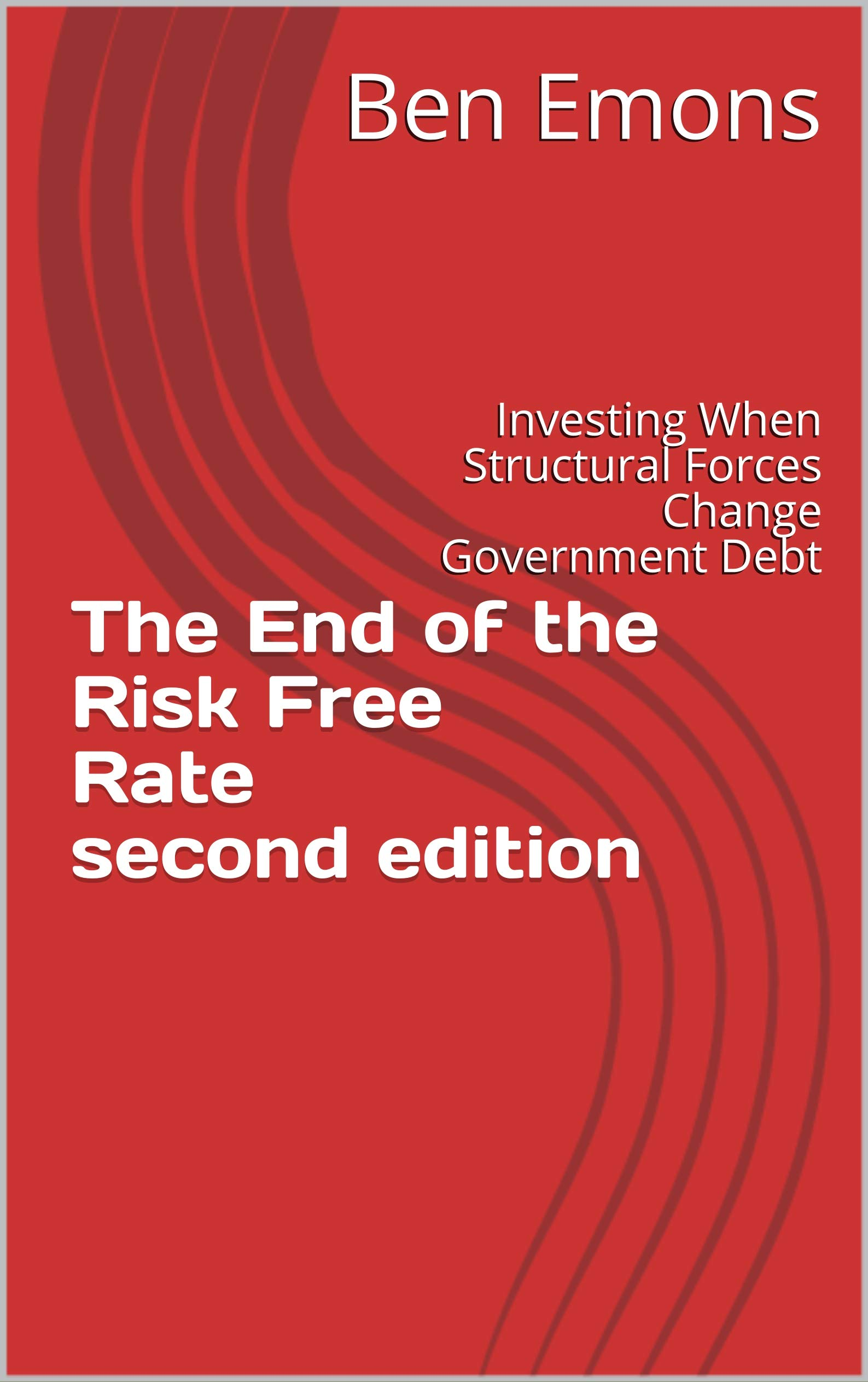 The End of the Risk Free Rate second edition: Investing When Structural Forces Change Government Debt