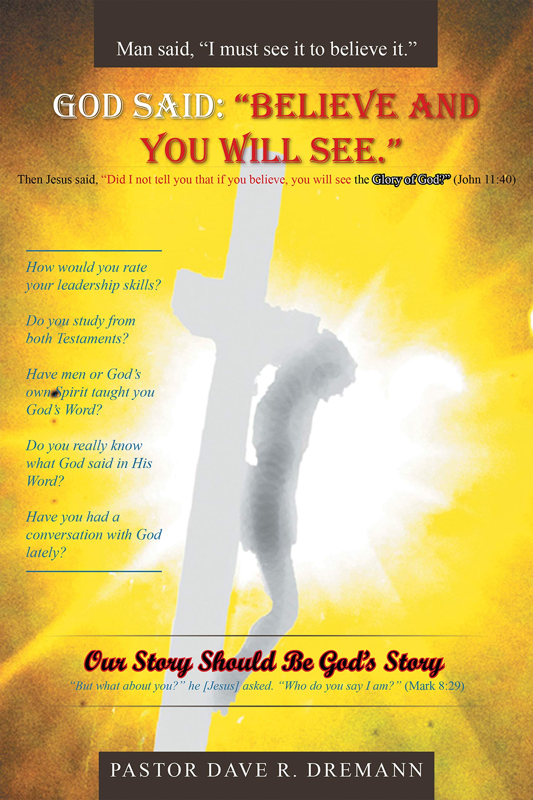 "God Said: ""Believe and You Will See."": Our Story Should Be God's Story"