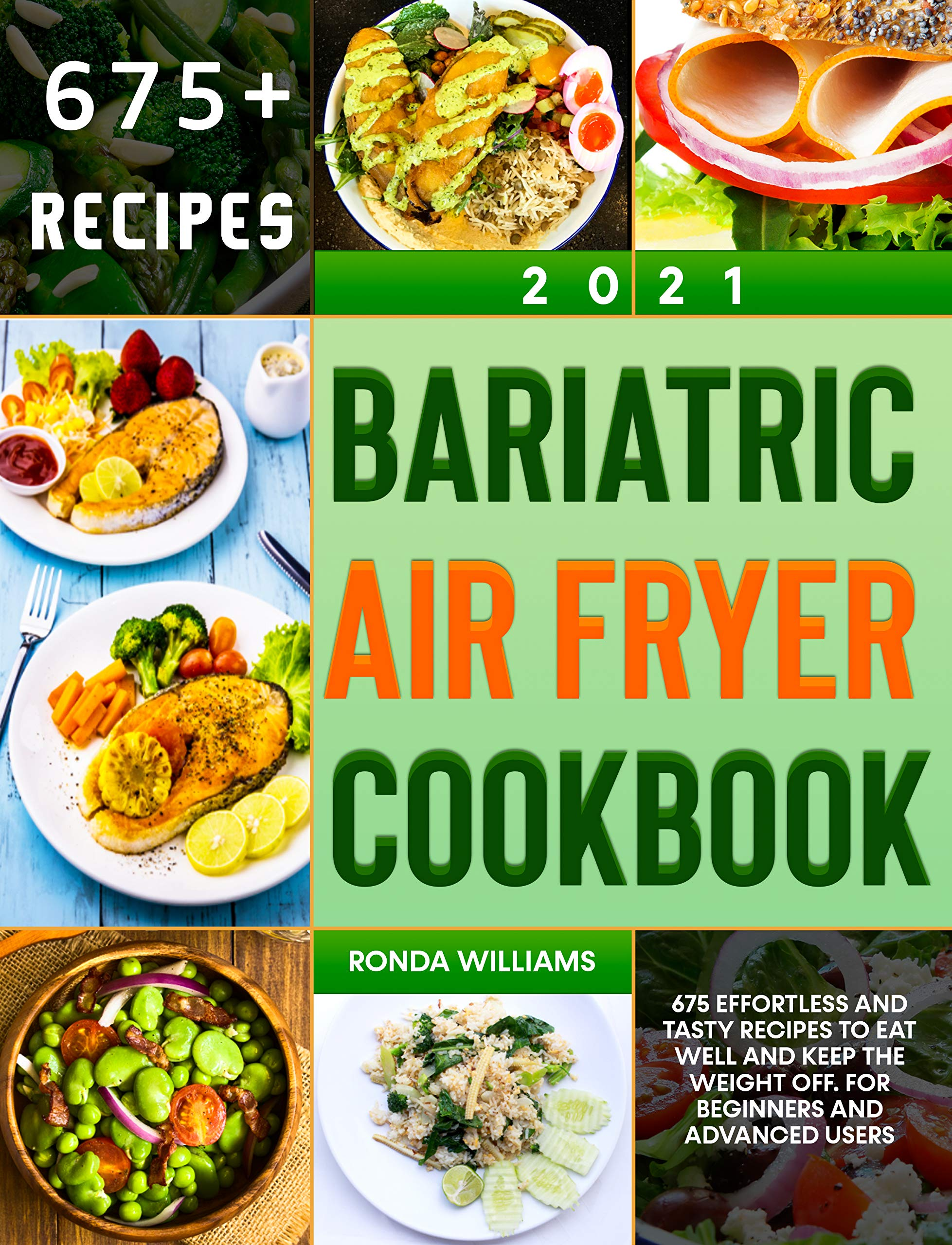 Bariatric Air Fryer Cookbook 2021: 675 Effortless and Tasty Recipes to Eat Well and Keep the Weight Off. For Beginners and Advanced Users