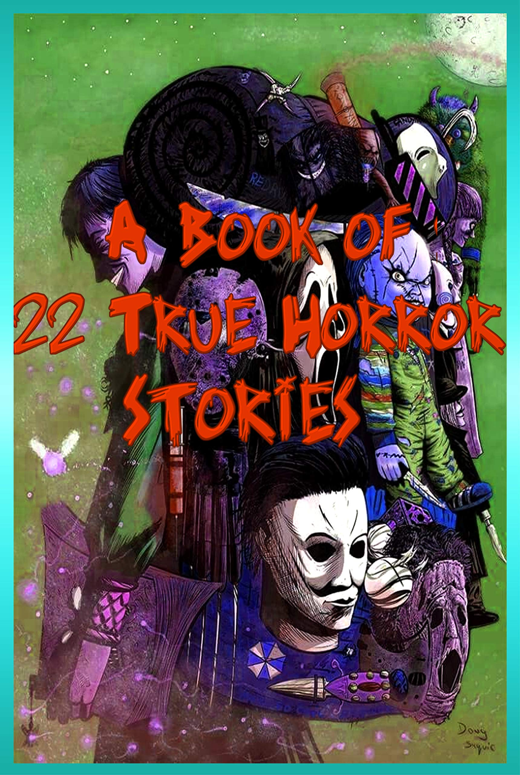 A Book of 22 True Horror Stories: Short Horror Stories Perfect for Kids and Parents, Scary Stories, Graphic Novels ,+ Finest Chills,+ Greatest Adventure, + Terror Darkness, Top Horor Tales etc.