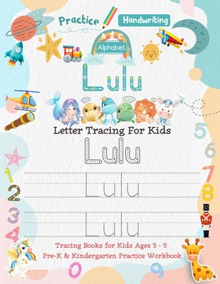 Lulu Letter Tracing for Kids: Personalized Name Primary Tracing Book for Kids Ages 3-5 in Preschool (Pre-K) and Kindergarten Learning How to Write Their Name. Perfect Gifts for Preschoolers' Children to Practice Handwriting, Alphabets & Numbers.