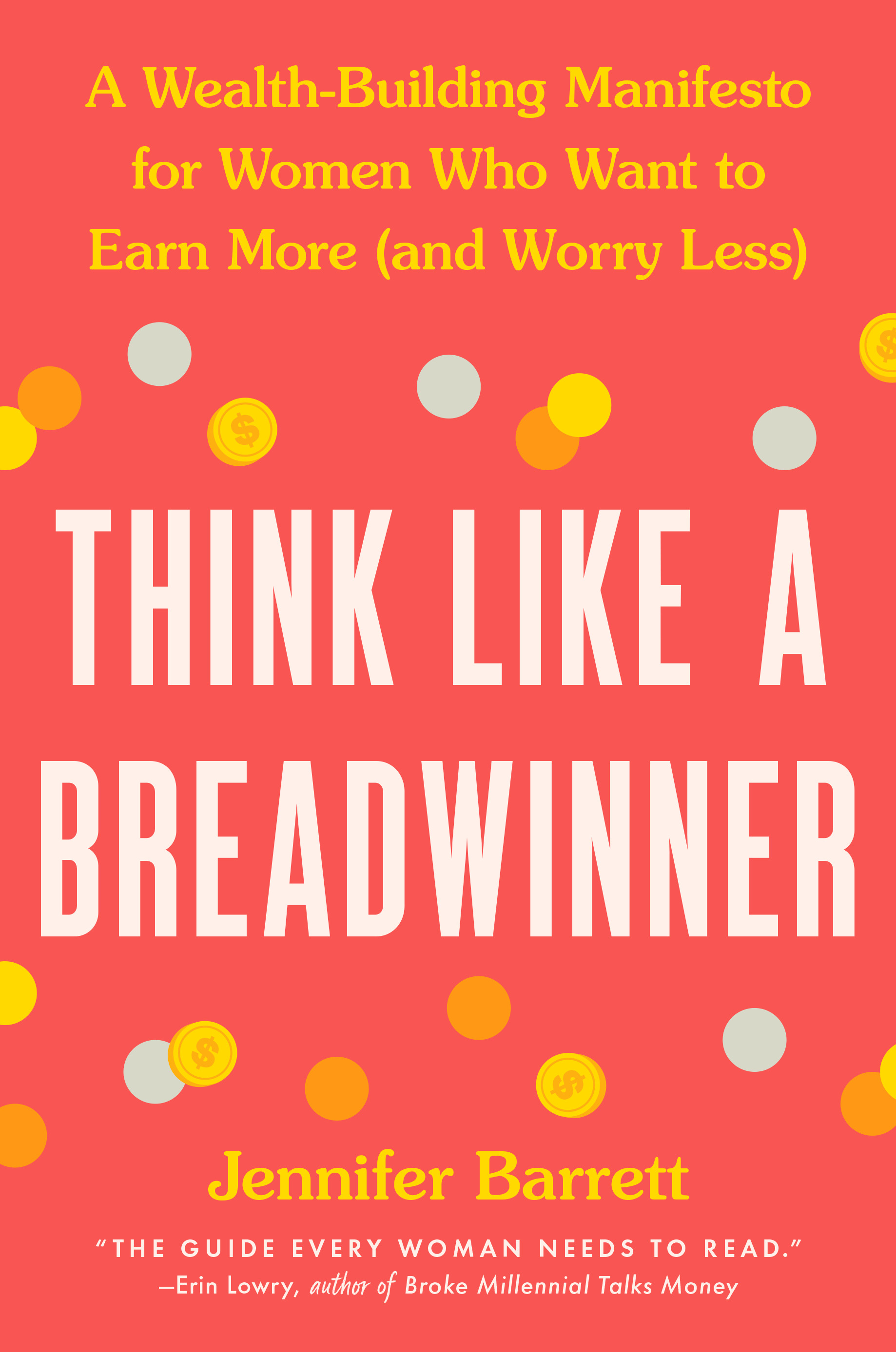 Think Like a Breadwinner: A Wealth-Building Manifesto for Women Who Want to Earn More