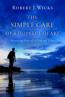 The Simple Care of a Hopeful Heart: Mentoring Yourself in Difficult Times