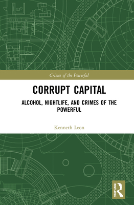 Corrupt Capital: Alcohol, Nightlife, and Crimes of the Powerful