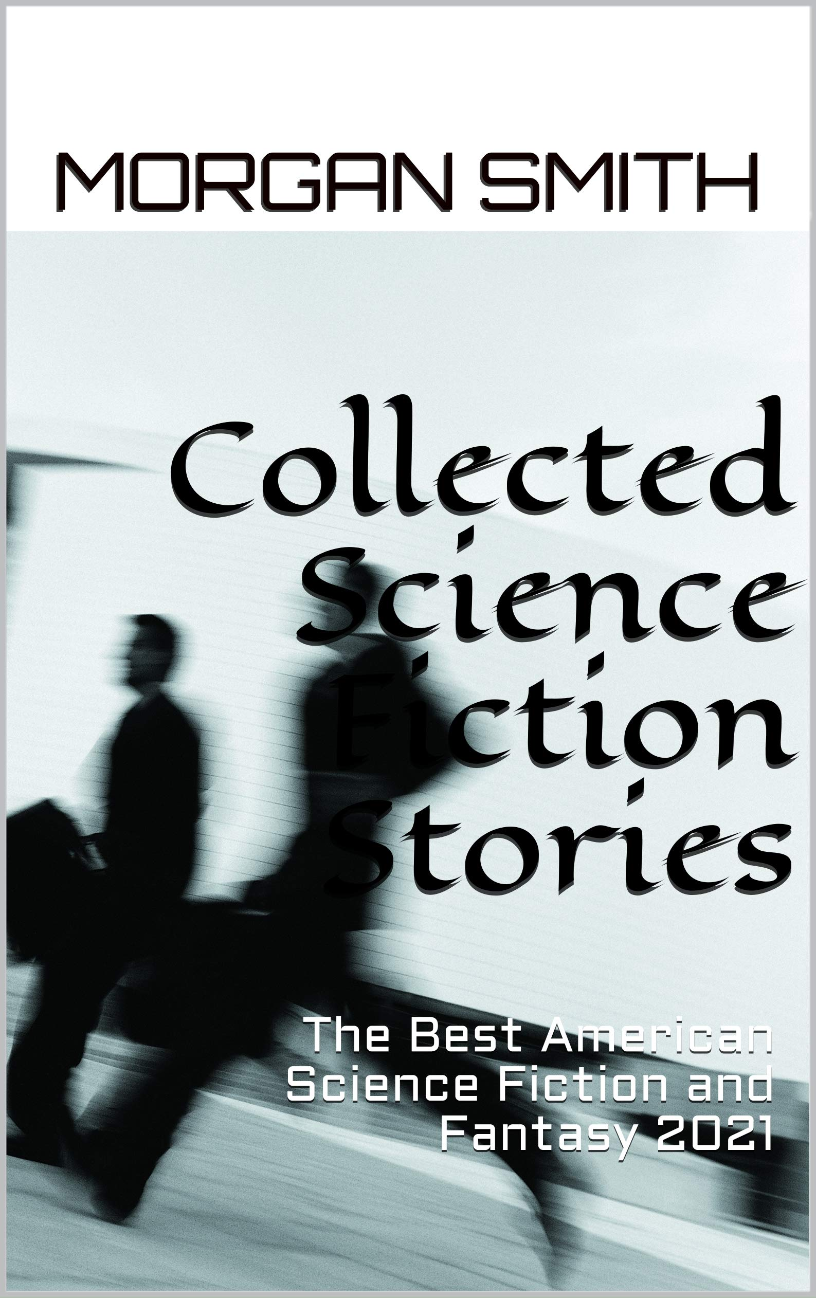Collected Science Fiction Stories: The Best American Science Fiction and Fantasy 2021