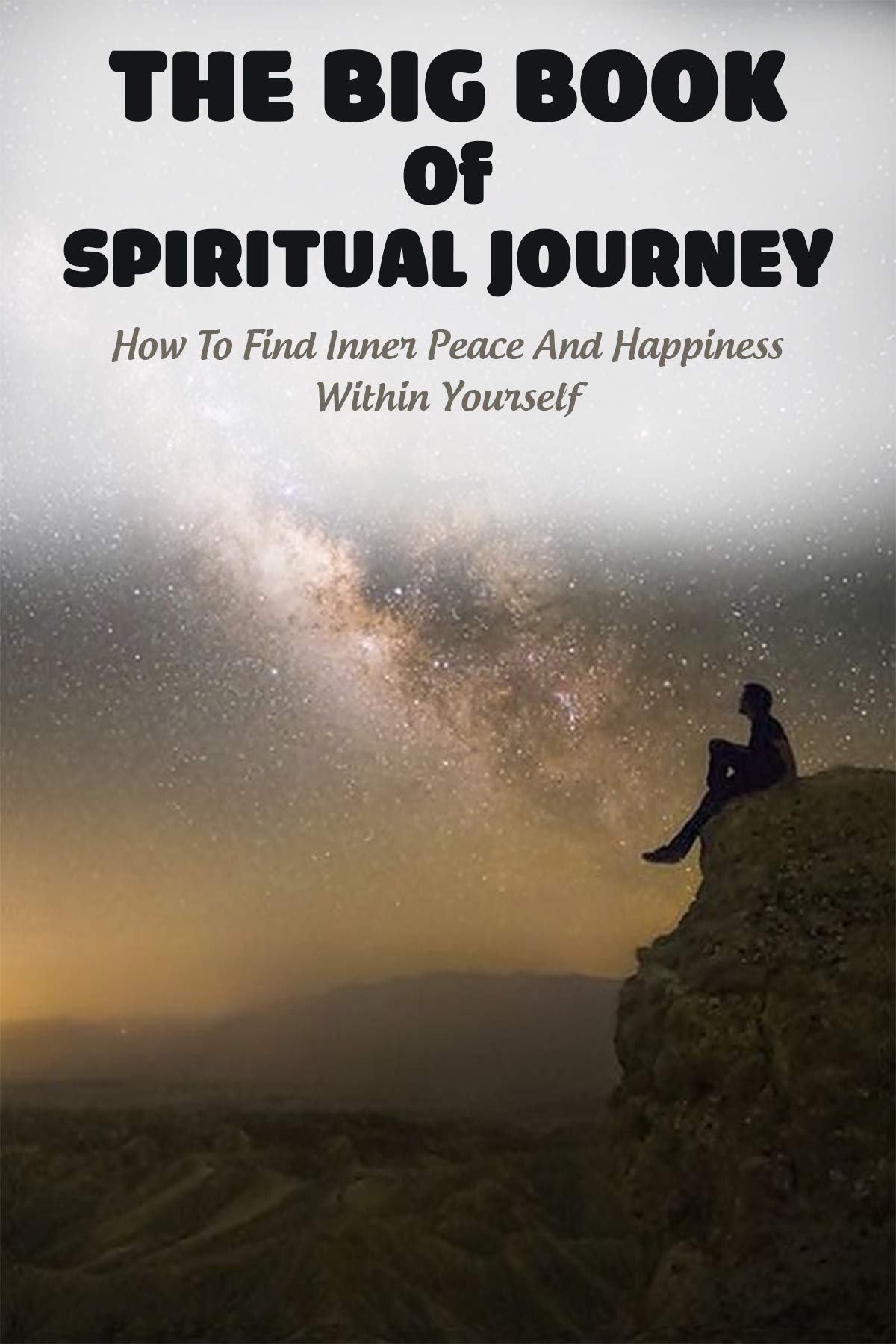 The Big Book Of Spiritual Journey: How To Find Inner Peace And Happiness Within Yourself: Life Changing Books