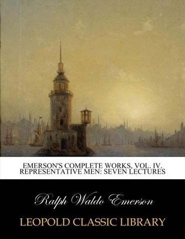 Emerson's complete works, Vol. IV. Representative men: seven lectures