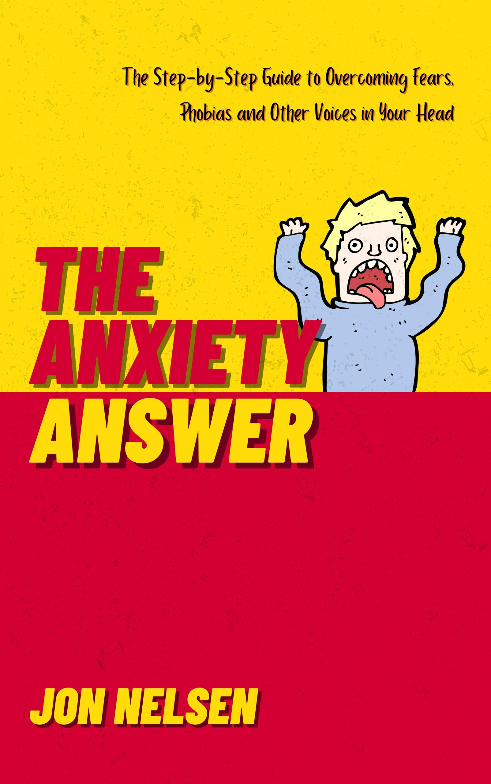 The Anxiety Answer: The Step-by-Step Guide to Overcoming Fears, Phobias, and Other Voices in Your Head