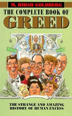 The Complete Book of Greed: The Strange and Amazing History of Human Excess