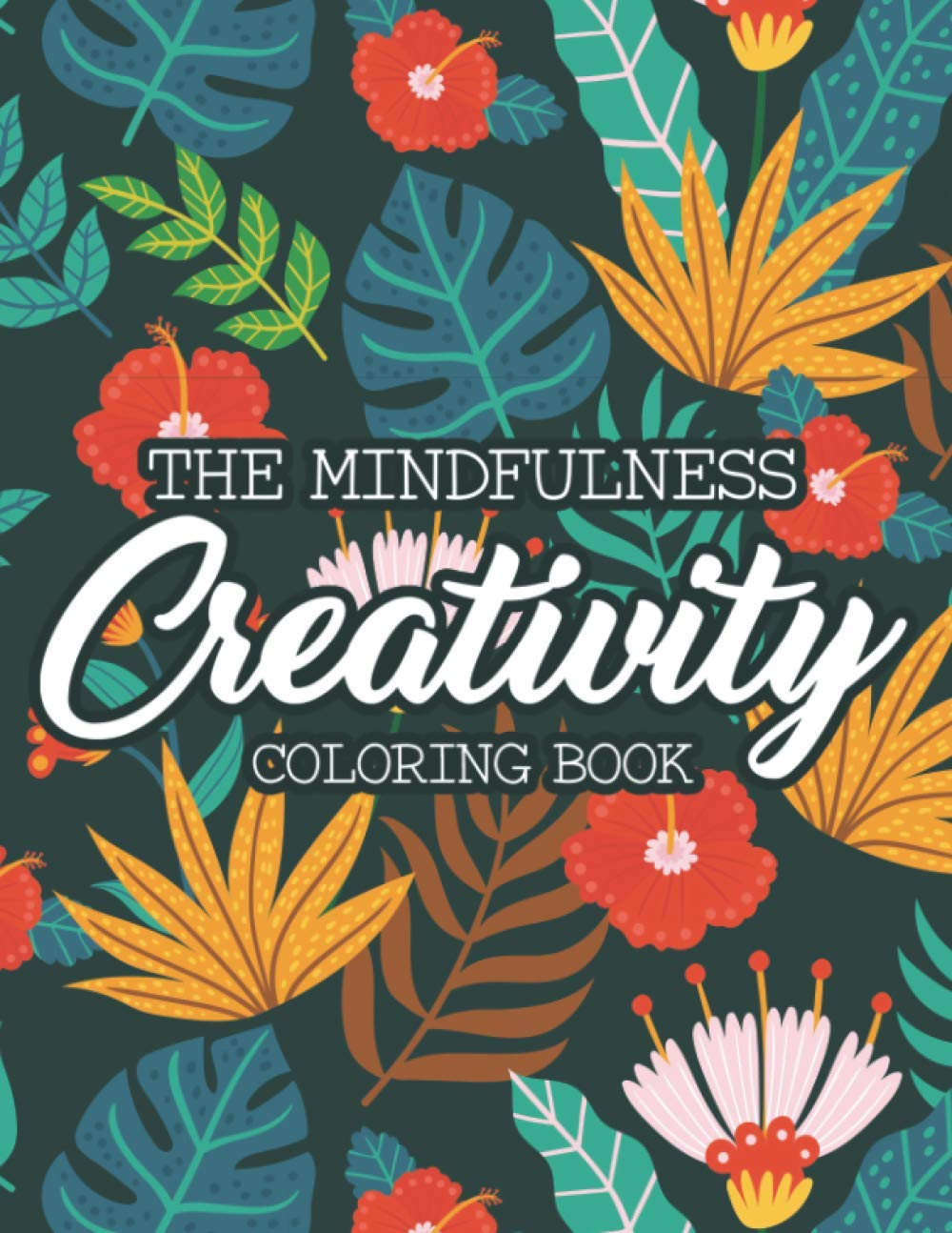 The Mindfulness Coloring Book: Stress-Relieving Patterns And Designs To Color, Relaxing Coloring Sheets For Women