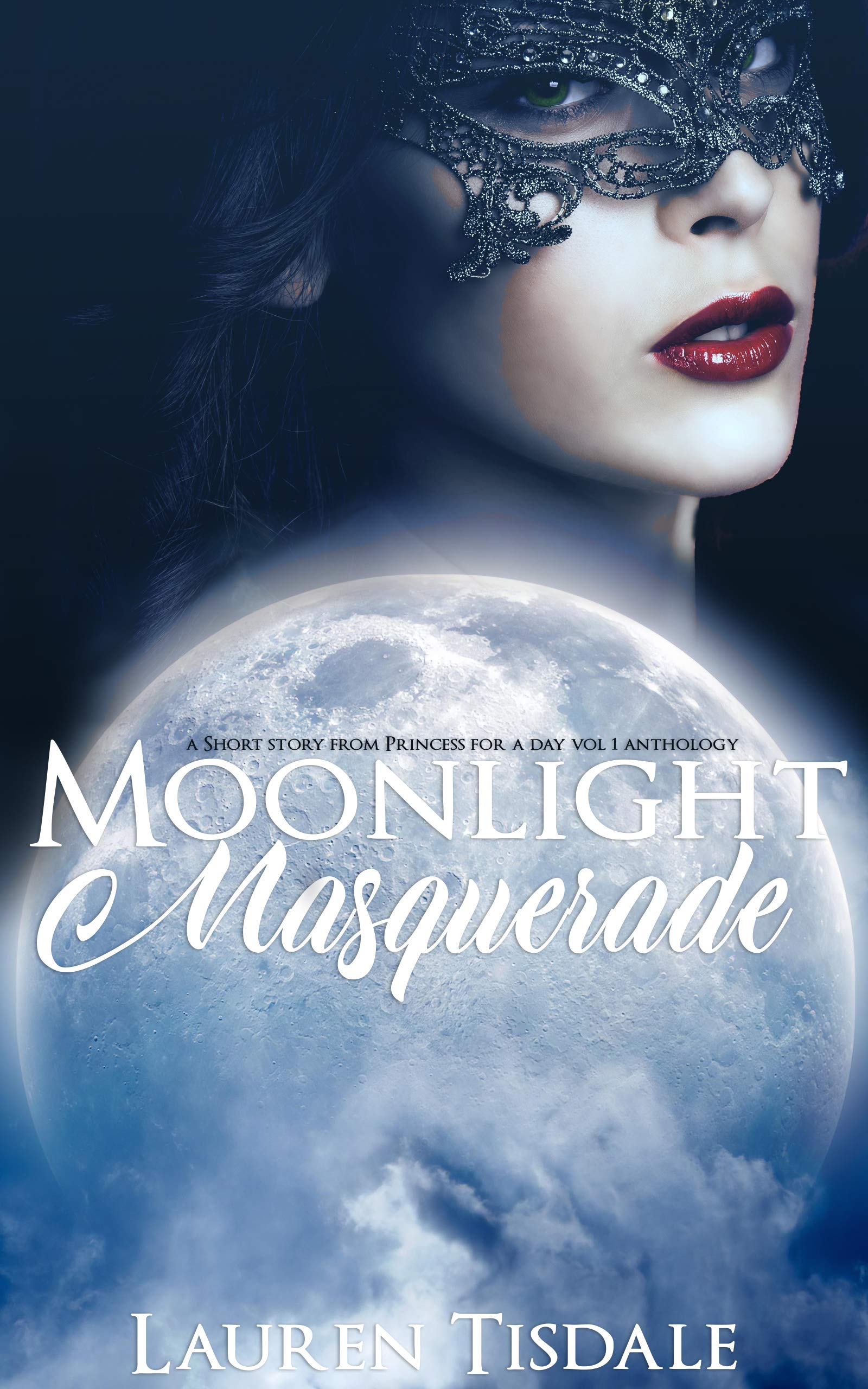 Moonlight Masquerade: A short story from the Princess for a Day Anthology Vol 1