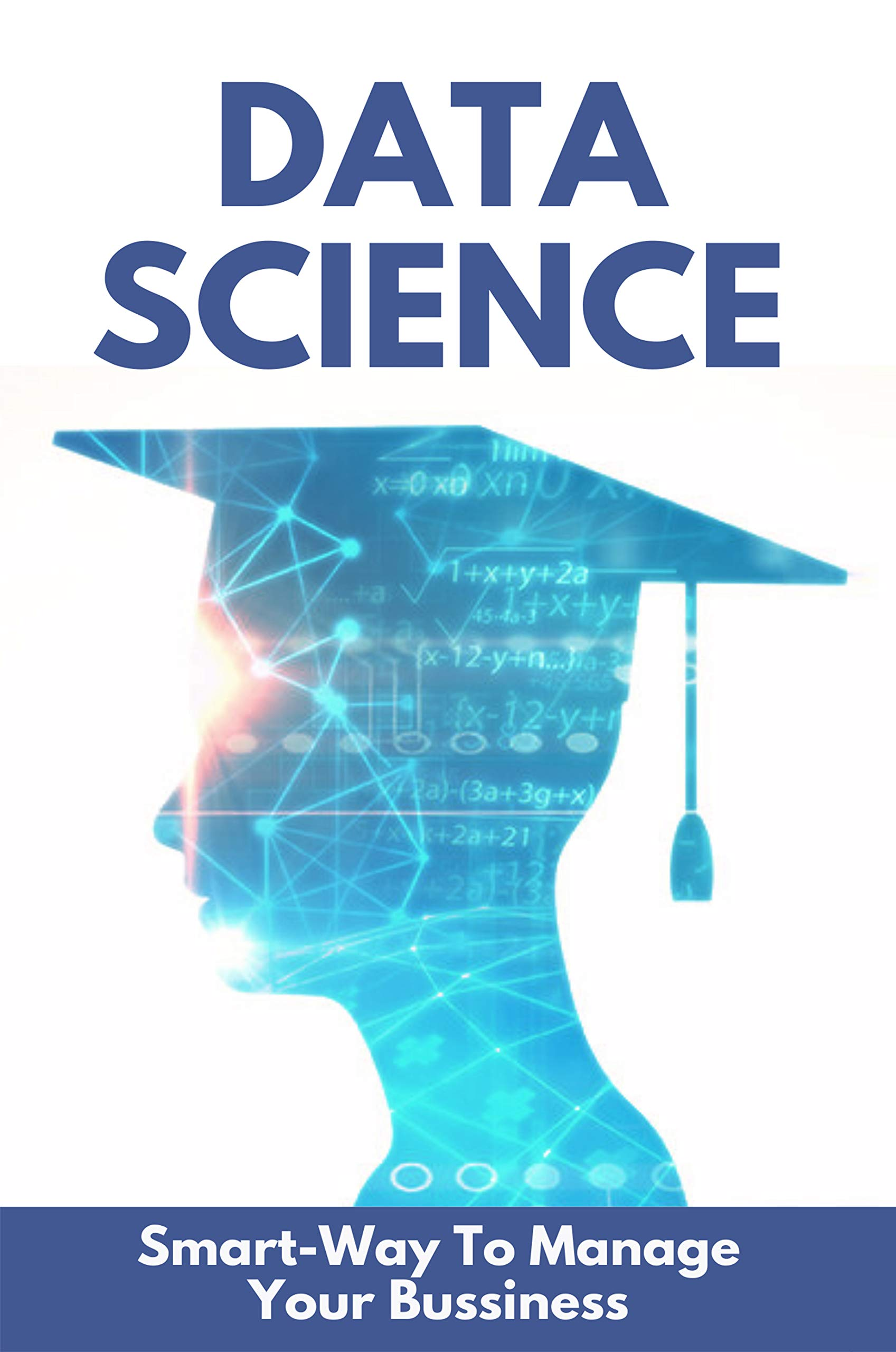 Data Science: Smart-Way To Manage Your Bussiness: Data Science Certification