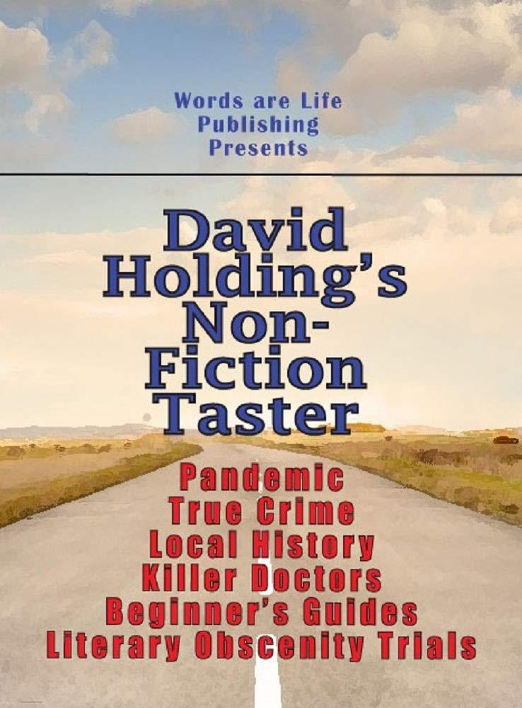 David Holding's Non-Fiction Taster: Taster: Pandemic, True Crime, Local History, Killer Doctors, Beginner's Guides, Literary Obscenity Trials