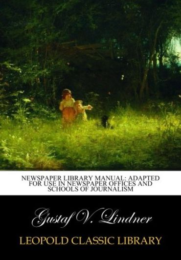 Newspaper Library Manual: Adapted for Use in Newspaper Offices and Schools of Journalism