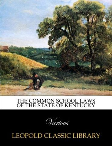 The common school laws of the state of Kentucky