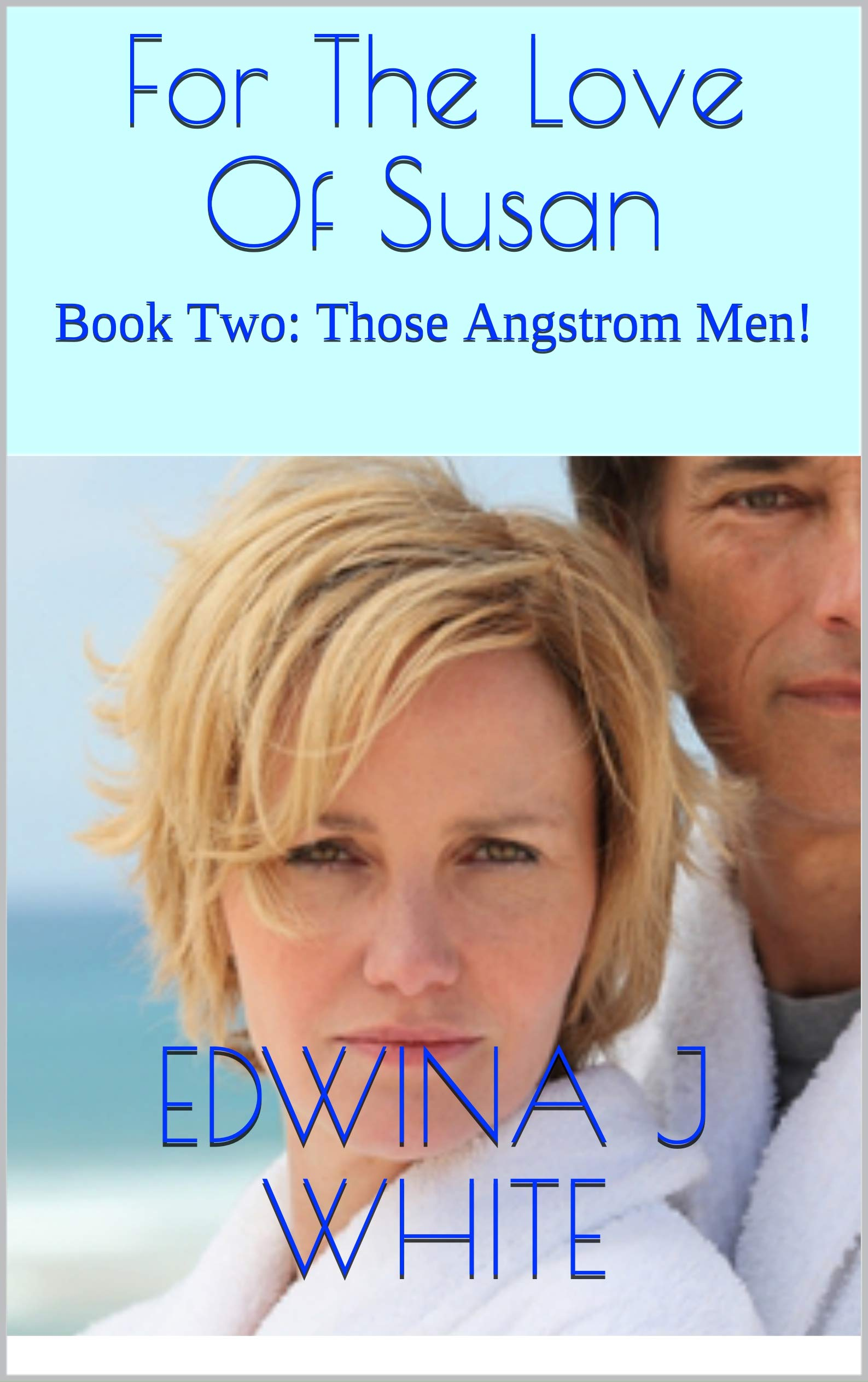 For The Love Of Susan: Book Two: Those Angstrom Men!