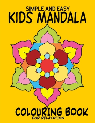 Simple and Easy Kids Mandala Colouring Book for Relaxation: Childrens Mandala Coloring for ages 4,5,6,7,8,9 and more Simple to Color Anti-anxiety Stress Relief Relaxation Free Mindfulness Gift