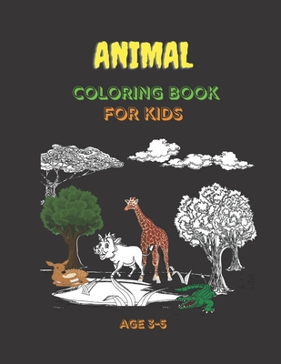 ANIMAL COLORING BOOK FOR KIDS Ages 3-5: Coloring animals for Preschool Children Ages 3-5 - Elephant;Tiger;lion & Many More Big Animal Illustrations To Color For Boys & Girls ... Coloring Books For Children Ages 3-5 forest animals