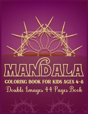 Mandala Coloring Book for Kids Ages 4-8 Double Images 44 Pages Book: Simple and Easy Mandala Coloring Book for Toddlers and Kids Stress Free Mandala Coloring Book for Boys and Girls