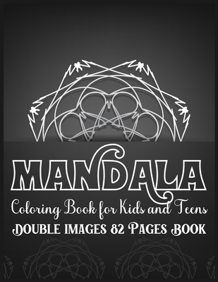 Mandala Coloring Book for Kids and Teens Double Images 82 Pages Book: Simple and Easy Mandala Coloring Book for Kids Stress Free Mandala Coloring Book for Boys and Girls