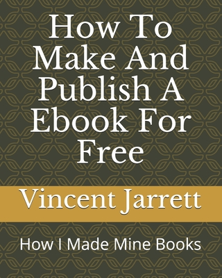 How To Make And Publish A Ebook For Free: How I Made Mine Books