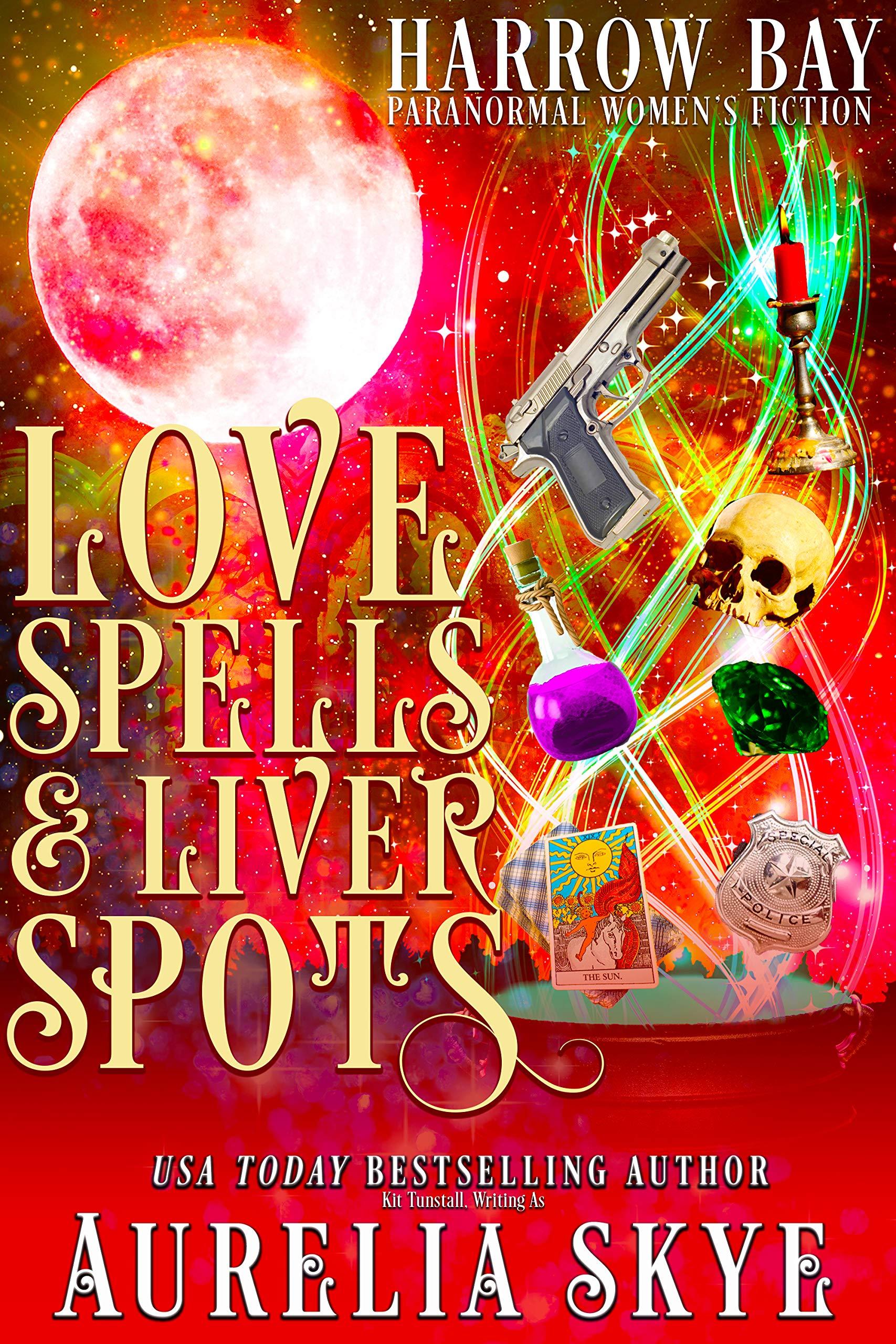Love Spells & Liver Spots: Paranormal Women's Fiction (Harrow Bay Book 4)