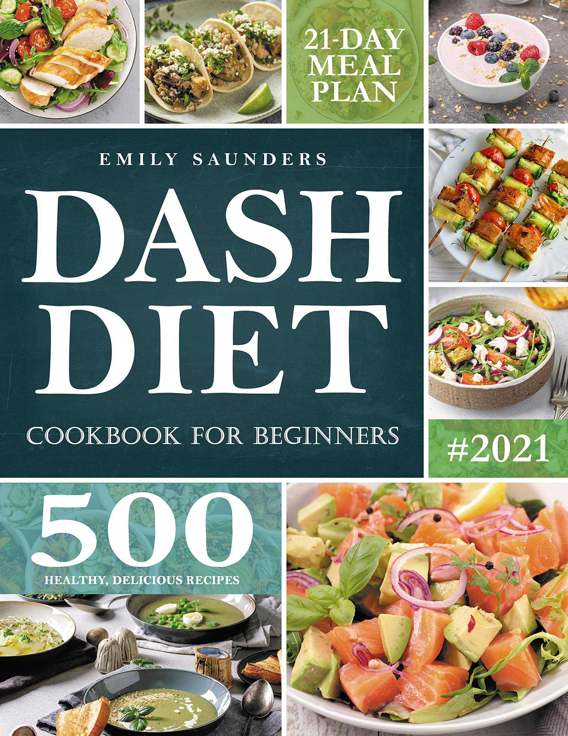 Dash Diet Cookbook for Beginners: 500 Delicious, Healthy Recipes to Lose Weight, Lower Blood Pressure, and Improve Your Health. 21 Day Meal Plan Included.