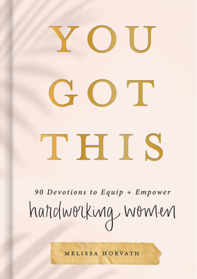 You Got This: 90 Devotions to Equip and Empower Hardworking Women