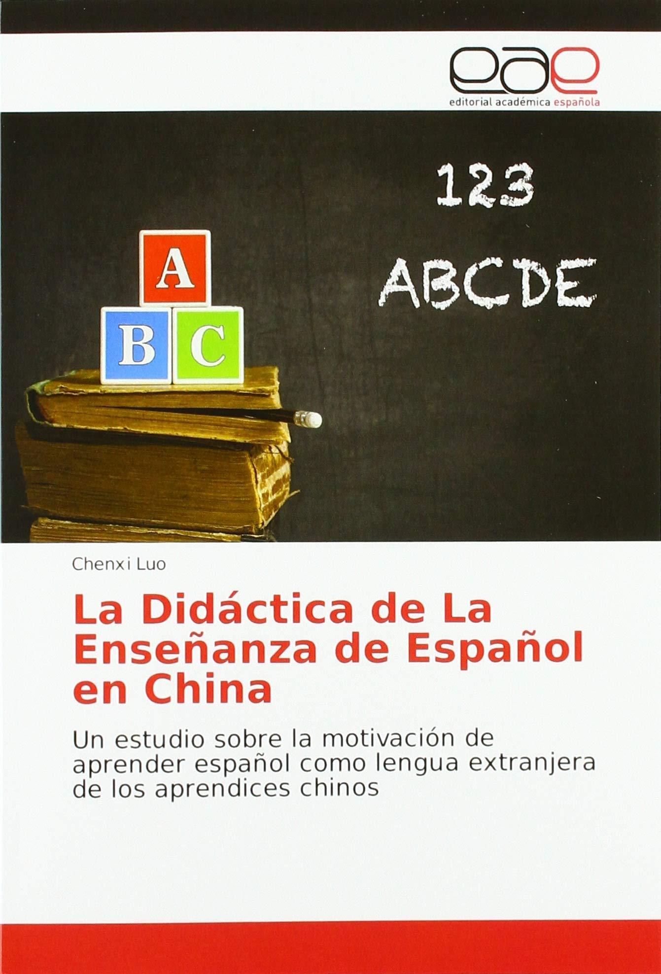 La Didáctica de La Enseñanza de Español en China: Un estudio sobre la motivación de aprender español como lengua extranjera de los aprendices chinos