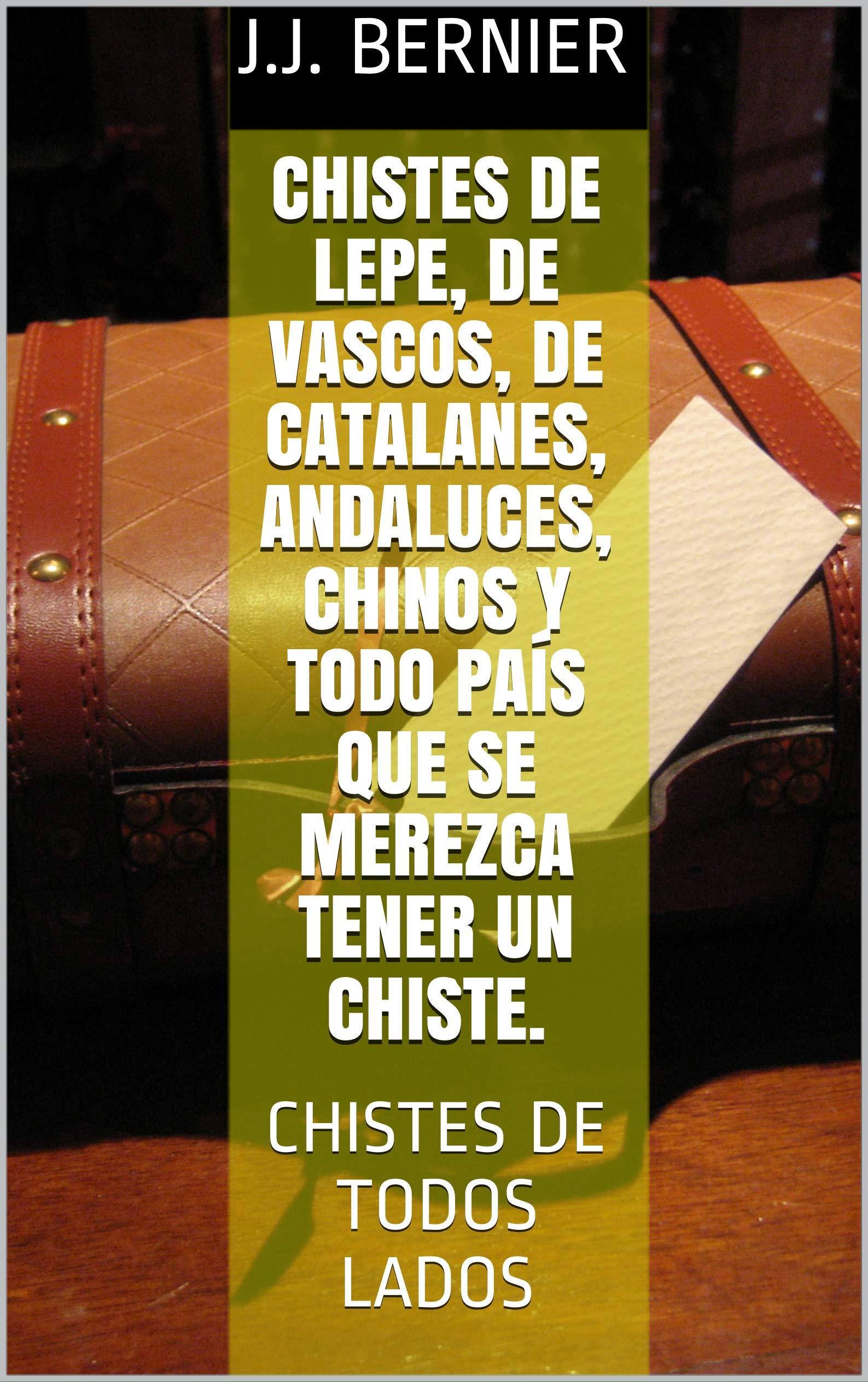 CHISTES DE LEPE, DE VASCOS, DE CATALANES, ANDALUCES, CHINOS Y TODO PAÍS QUE SE MEREZCA TENER UN CHISTE.: CHISTES DE TODOS LADOS