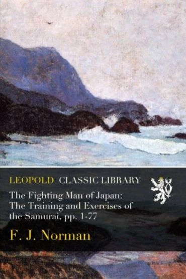 The Fighting Man of Japan: The Training and Exercises of the Samurai, pp. 1-77