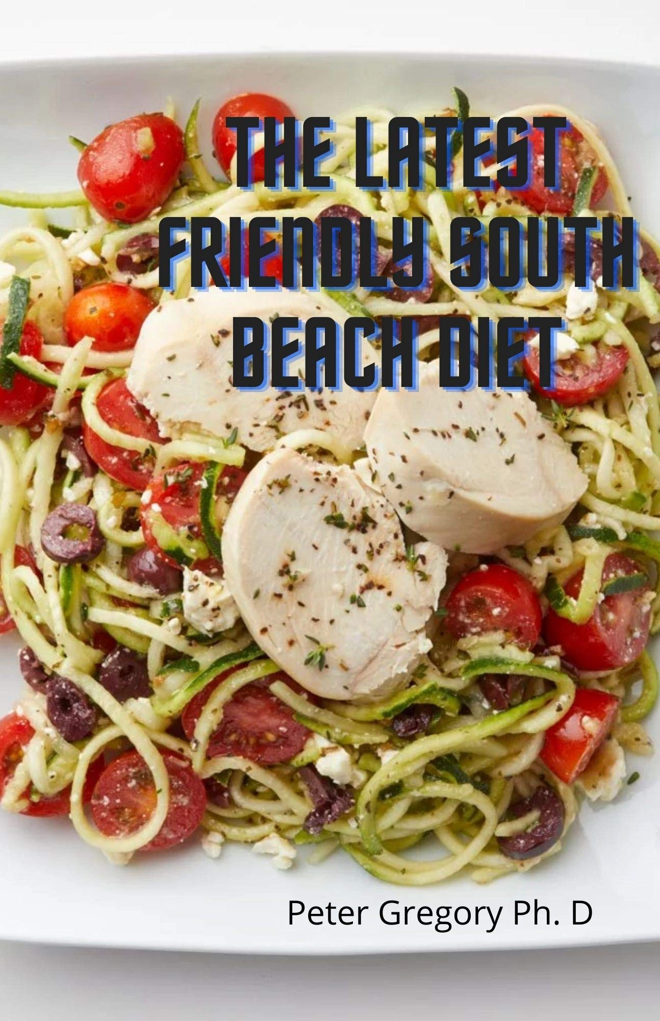 The Latest Friendly South Beach Diet: The Complete Guide To South Beach , Low Carbs Diet Recipes For All Your Favorite Food