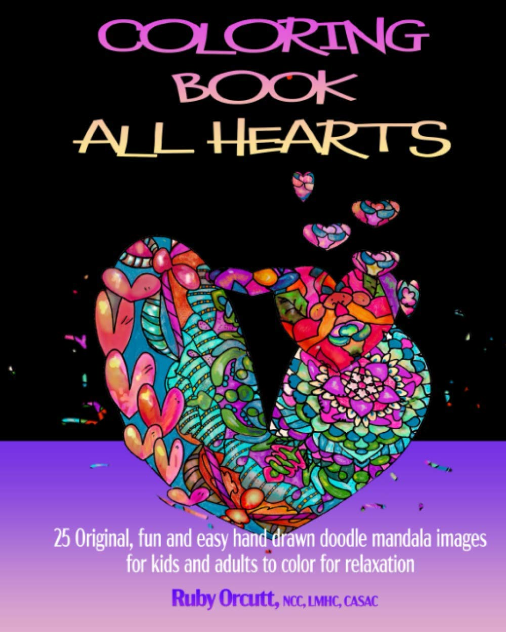 COLORING BOOK ALL HEARTS: 25 ORIGINAL, FUN AND EASY HAND DRAWN DOODLE MANDALA IMAGES FOR KIDS AND ADULTS TO COLOR FOR RELAXATION (The Uplift Spirit series)