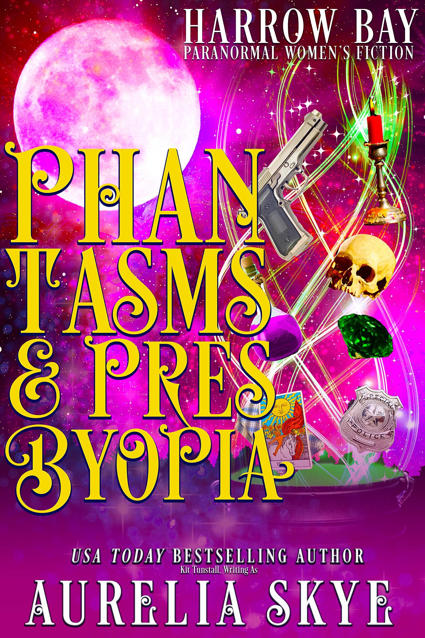 Phantasms & Presbyopia: Paranormal Women's Fiction (Harrow Bay Book 5)
