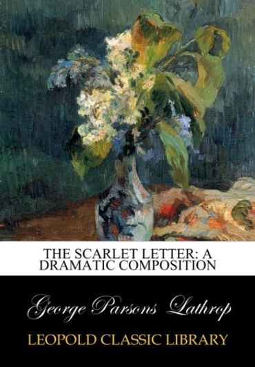 The Scarlet Letter: A Dramatic Composition