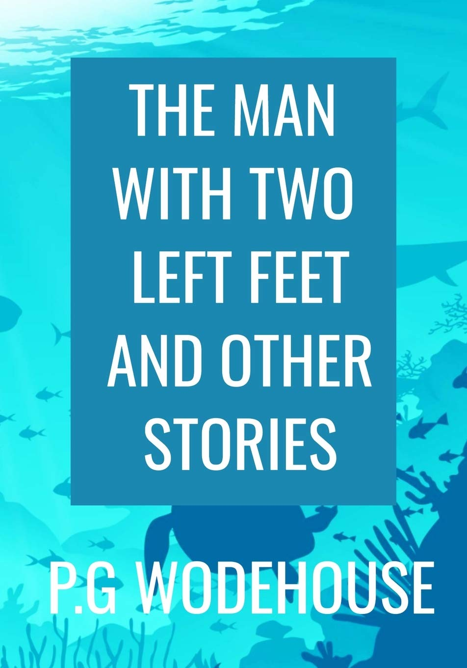 THE MAN WITH TWO LEFT FEET And Other Stories - P.G WODEHOUSE: Classic Edition