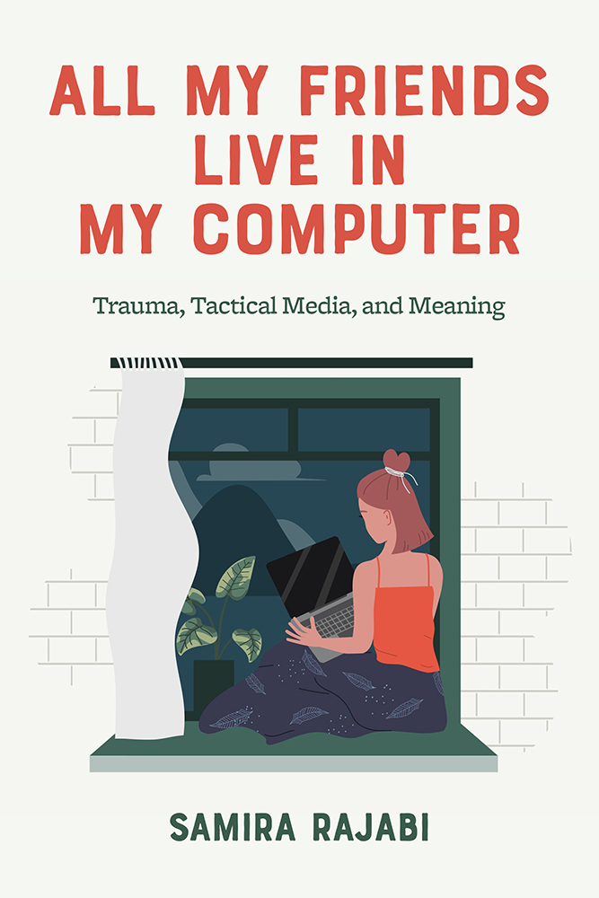 All My Friends Live in My Computer: Trauma, Tactical Media, and Meaning
