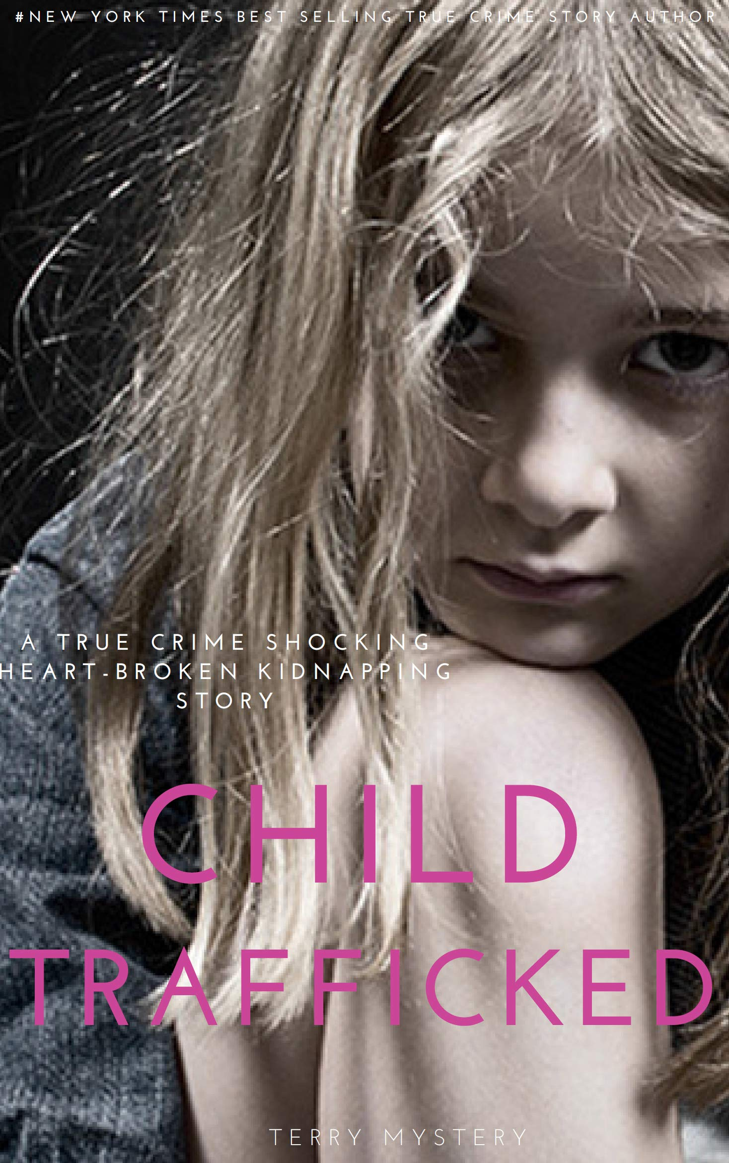 Child Trafficked (Terry Trafficking Slave Series #1)
