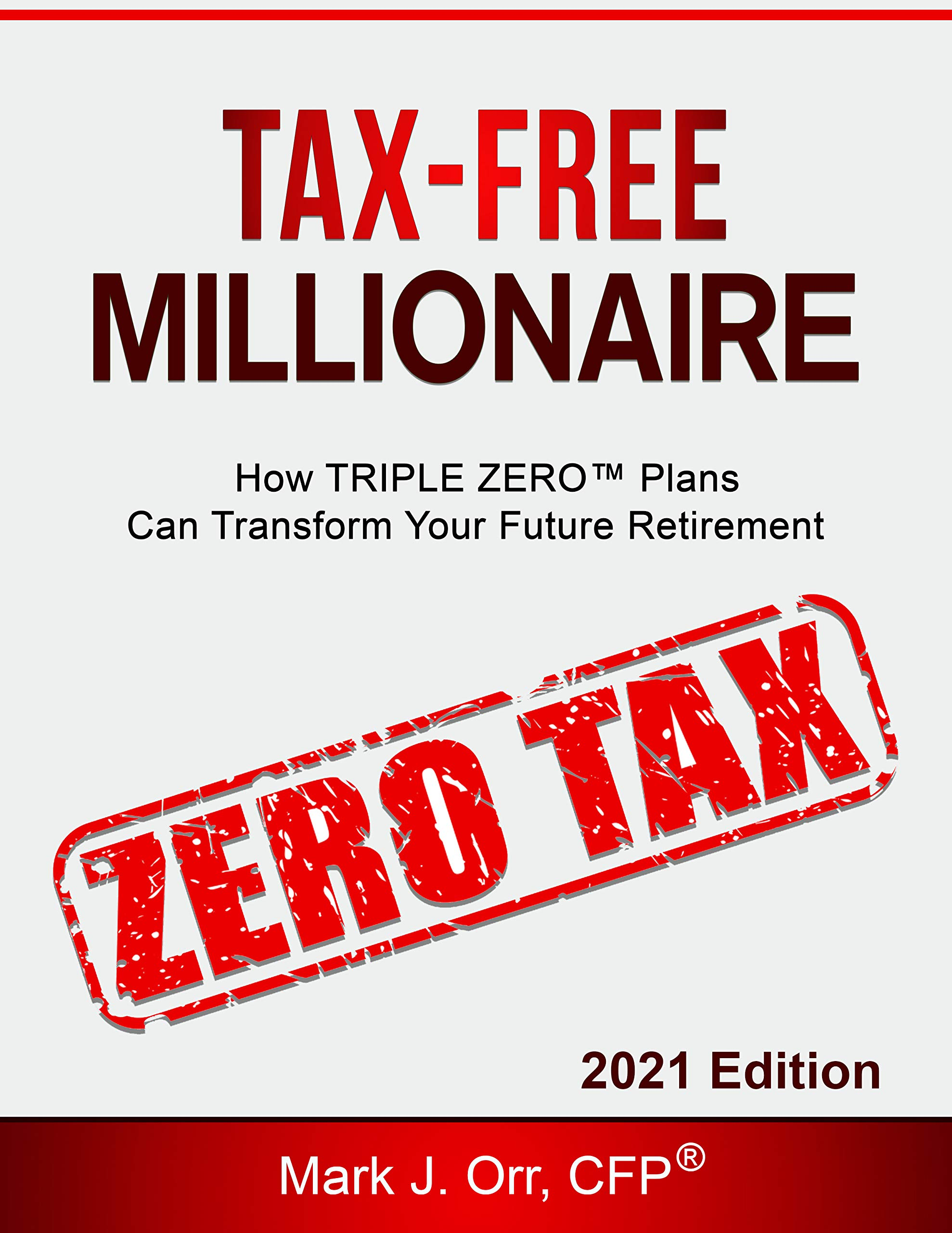 TAX-FREE Millionaire: : How TRIPLE ZERO™ Plans Can Transform Your Future Retirement